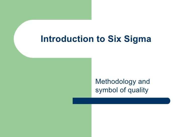 Introduction to Six Sigma            Methodology and            symbol of quality