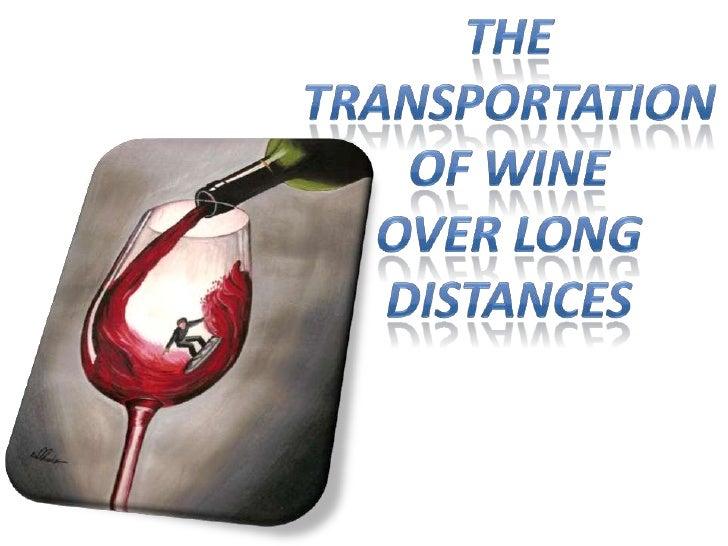 The Transportation <br />Of wine<br />over long Distances<br />