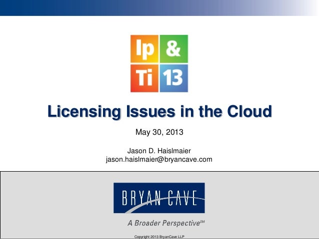 Licensing in the Cloud (2013 Rocky Mountain IP and Technology Institute) (May 2013)