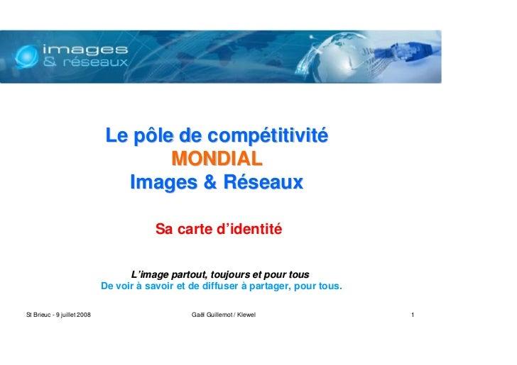 Le pôle de compétitivité                                      MONDIAL                                 Images  Réseaux     ...