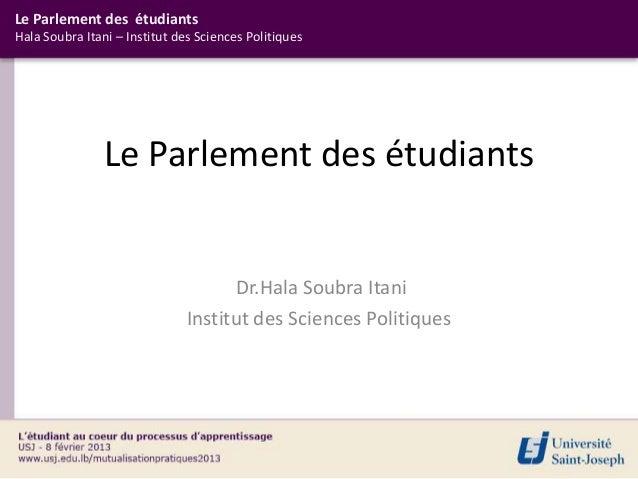 Le Parlement des étudiantsHala Soubra Itani – Institut des Sciences Politiques                Le Parlement des étudiants  ...