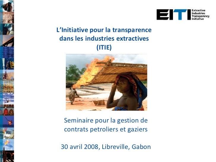 L'Initiative pour la transparence dans les industries extractives (ITIE) Seminaire pour la gestion de contrats petroliers ...
