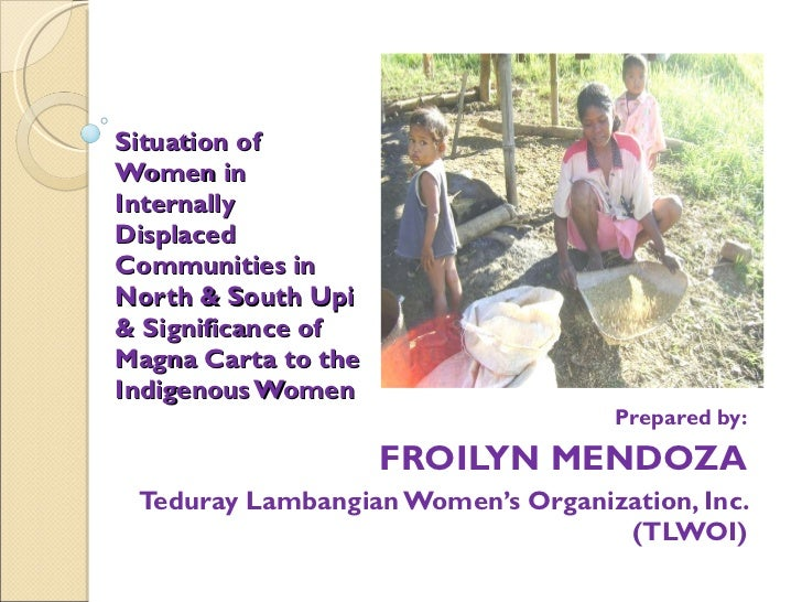 Situation of Women in Internally Displaced Communities in North & South Upi & Significance of Magna Carta to the Indigenou...