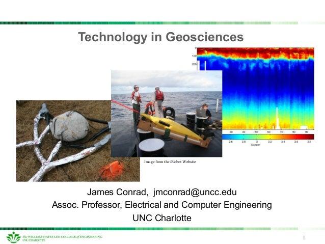 James Conrad, jmconrad@uncc.edu Assoc. Professor, Electrical and Computer Engineering UNC Charlotte Technology in Geoscien...