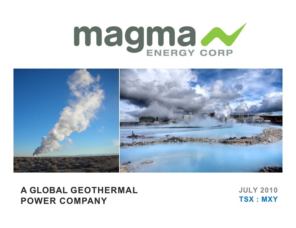 A GLOBAL GEOTHERMAL   JULY 2010 POWER COMPANY         TSX : MXY