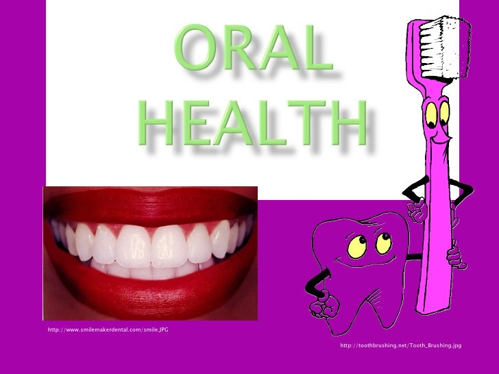 http://toothbrushing.net/Tooth_Brushing.jpg http://www.smilemakerdental.com/smile.JPG