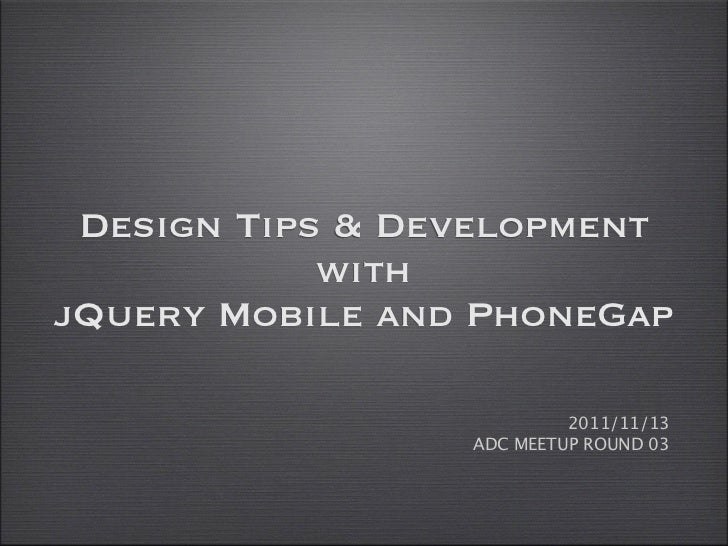 Design Tips & Development            withjQuery Mobile and PhoneGap                          2011/11/13                 AD...