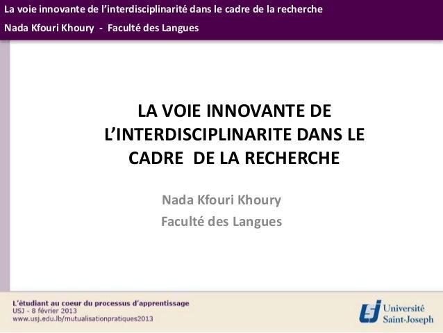 La voie innovante de l'interdisciplinarité dans le cadre de la rechercheNada Kfouri Khoury - Faculté des Langues          ...