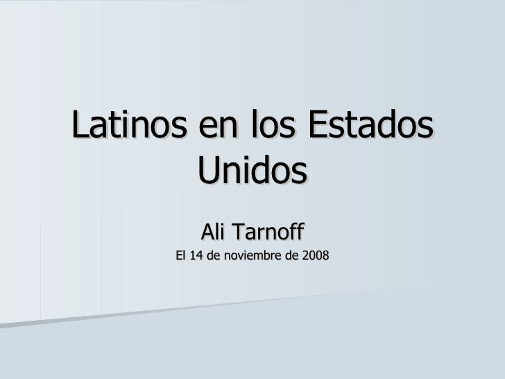 Latinos en los Estados Unidos Ali Tarnoff El 14 de  noviembre  de 2008