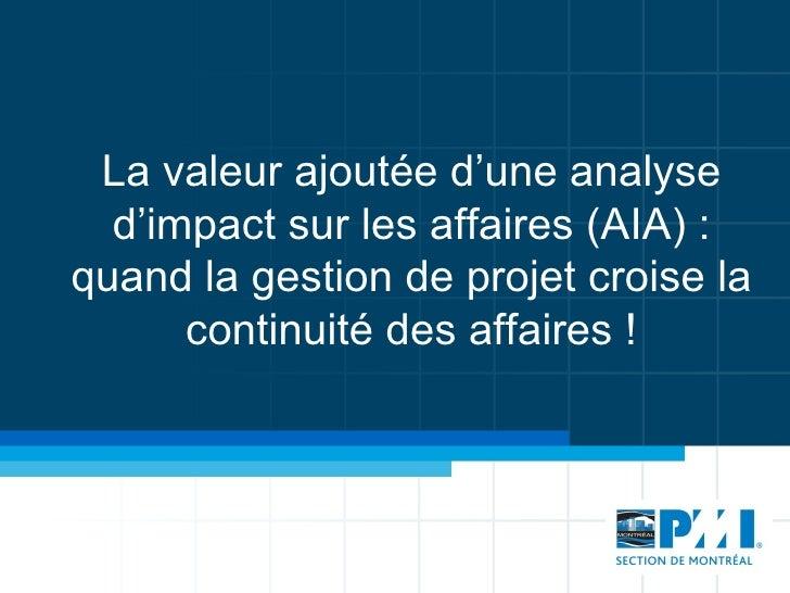 La valeur ajoutée d'une analyse  d'impact sur les affaires (AIA) :quand la gestion de projet croise la      continuité des...