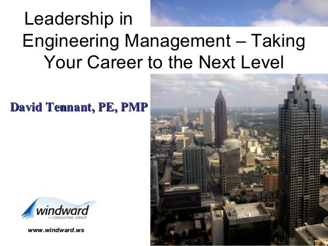 Leadership in Engineering Management – Taking Your Career to the Next Level David Tennant, PE, PMP  www.windward.ws  1