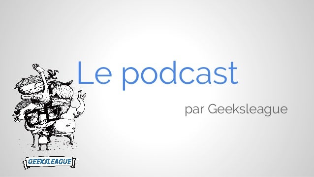 Le podcast par Geeksleague