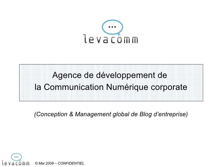 Agence de développement de  la Communication Numérique corporate © Mai 2008 – CONFIDENTIEL (Conception & Management global...