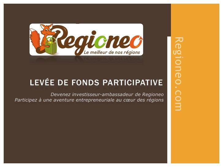 Regioneo.com       LEVÉE DE FONDS PARTICIPATIVE                 Devenez investisseur-ambassadeur de Regioneo Participez à ...