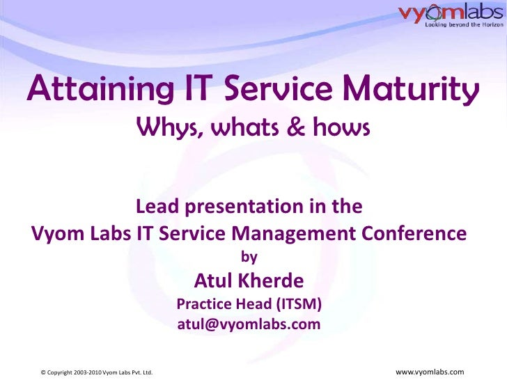Attaining IT Service MaturityWhys, whats & hows<br />Lead presentation in the <br />Vyom Labs IT Service Management Confer...