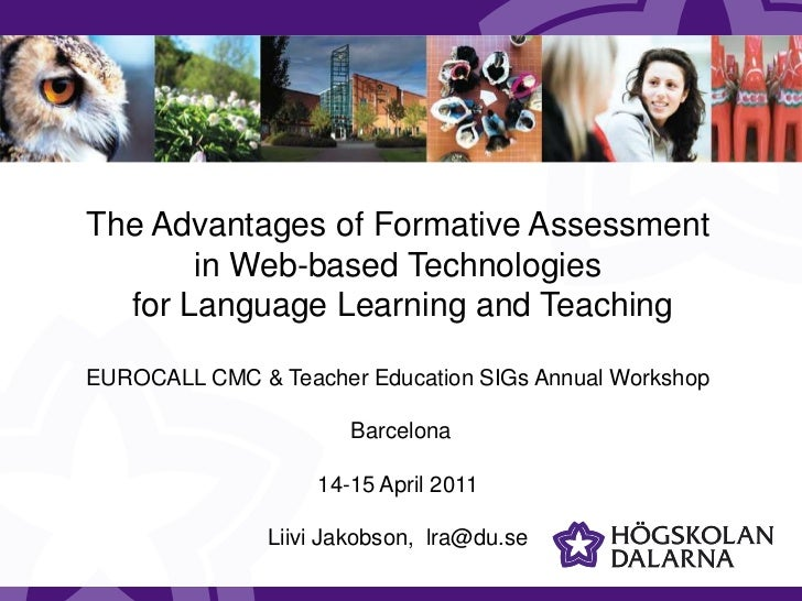 The Advantages of Formative Assessment <br />in Web-based Technologies<br /> for Language Learning and Teaching<br />EUROC...
