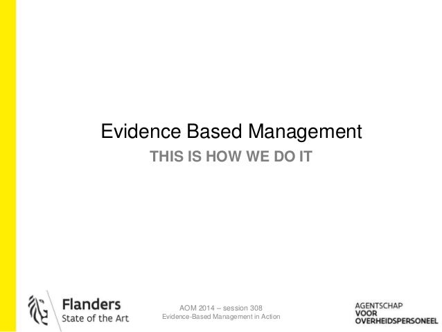 THIS IS HOW WE DO IT Evidence Based Management AOM 2014 – session 308 Evidence-Based Management in Action