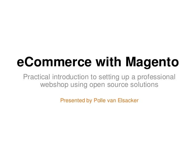 eCommerce with MagentoPractical introduction to setting up a professional     webshop using open source solutions         ...