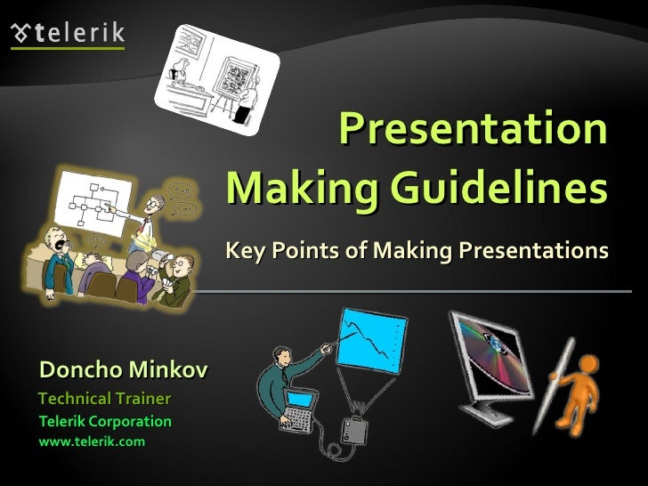 Presentation Making Guidelines Key Points of Making Presentations <ul><li>Doncho Minkov </li></ul><ul><li>Telerik Corporat...