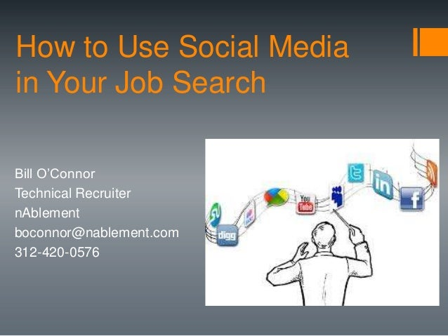 How to Use Social Mediain Your Job SearchBill O'ConnorTechnical RecruiternAblementboconnor@nablement.com312-420-0576