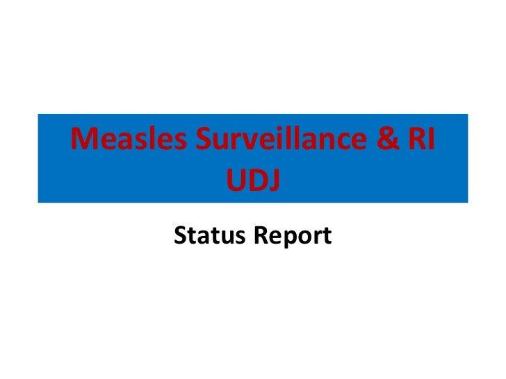 Measles Surveillance & RI UDJ Status Report