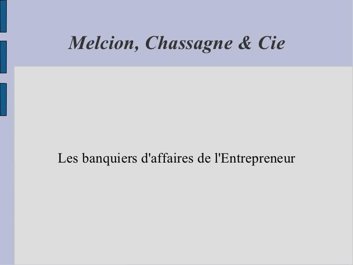 Melcion, Chassagne & Cie Les banquiers d'affaires de l'Entrepreneur