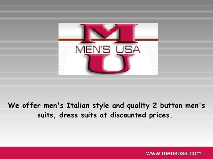 We offer men's Italian style and quality 2 button men's suits, dress suits at discounted prices.  www.mensusa.com