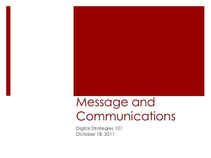 Message andCommunicationsDigital Strategies 101October 18, 2011