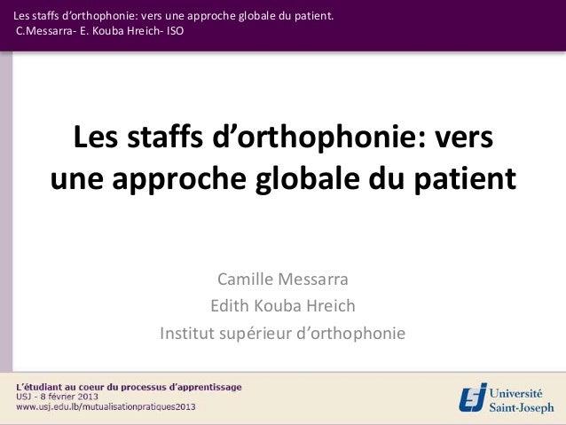 Les staffs d'orthophonie: vers une approche globale du patient. C.Messarra- E. Kouba Hreich- ISO        Les staffs d'ortho...
