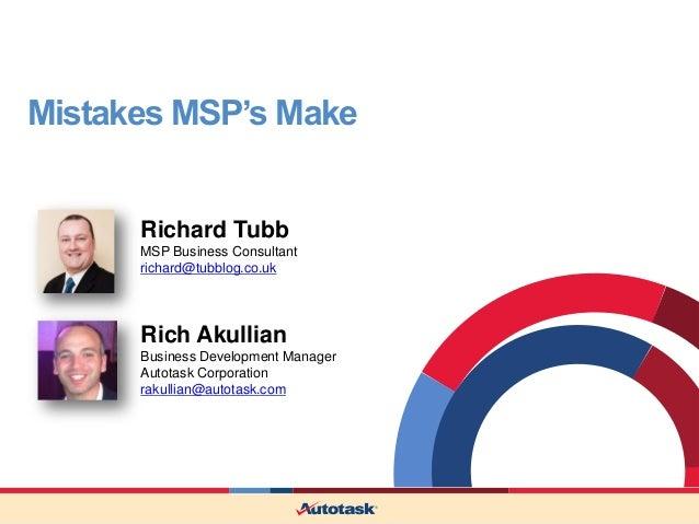 Mistakes MSP's Make      Richard Tubb      MSP Business Consultant      richard@tubblog.co.uk      Rich Akullian      Busi...