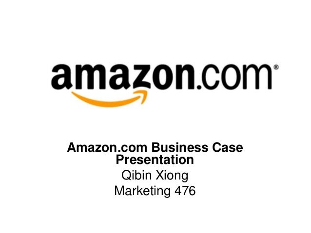 Amazon.com Business CasePresentationQibin XiongMarketing 476