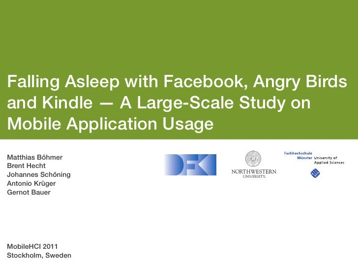 Falling Asleep with Facebook, Angry Birdsand Kindle — A Large-Scale Study onMobile Application UsageMatthias BöhmerBrent H...