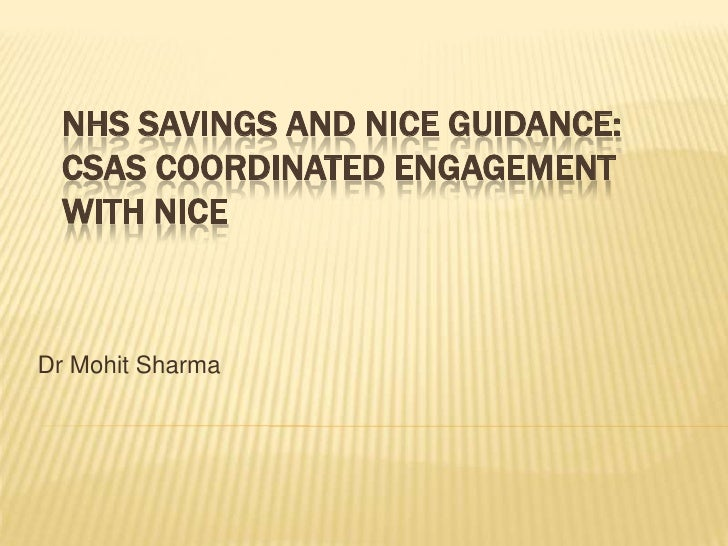 NHS savings and NICE guidance: CSAS coordinated engagement with NICE<br />Dr Mohit Sharma<br />