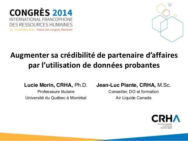 Augmenter sa crédibilité de partenaire d'affaires  par l'utilisation de données probantes  Jean-Luc Plante, CRHA, M.Sc.  C...
