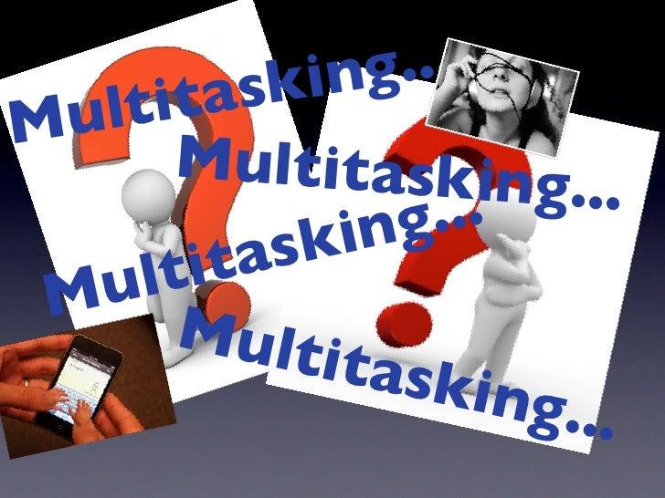 ing ... M ul tit ask        Multitasking.                    ...  ..            sk i ng    ul ti ta  M M           ultita ...