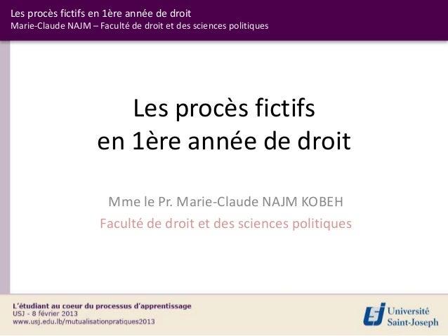 Les procès fictifs en 1ère année de droitMarie-Claude NAJM – Faculté de droit et des sciences politiques                  ...