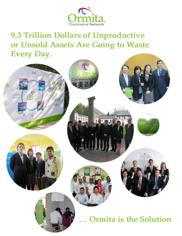 9.3 Trillion Dollars of Unproductive or Unsold Assets Are Going to Waste Every Day. … Ormita is the Solution