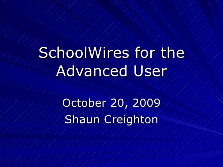 SchoolWires for the Advanced User October 20, 2009 Shaun Creighton