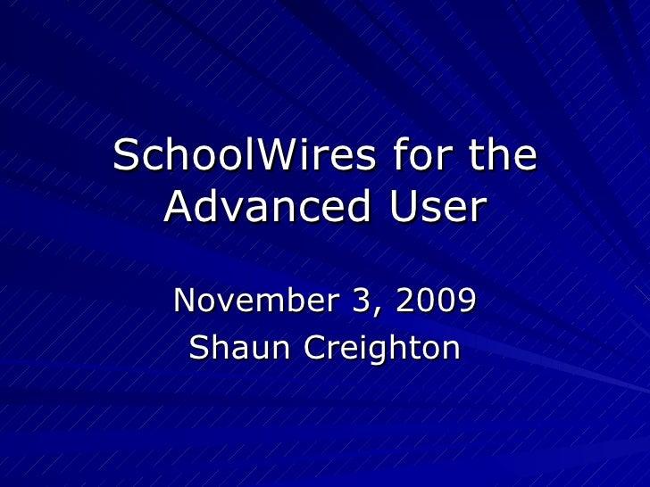 SchoolWires for the Advanced User November 3, 2009 Shaun Creighton