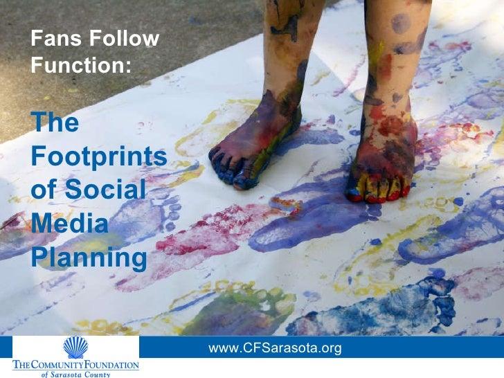 Fans Follow Function: The Footprints of Social Media Planning www.CFSarasota.org
