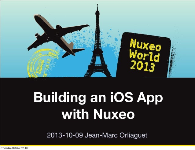 [Nuxeo World 2013] CREATE AN IOS APPLICATION WITH NUXEO - JEAN-MARC ORLIAGUET, CHALMERS UNIVERSITY, SWEDEN