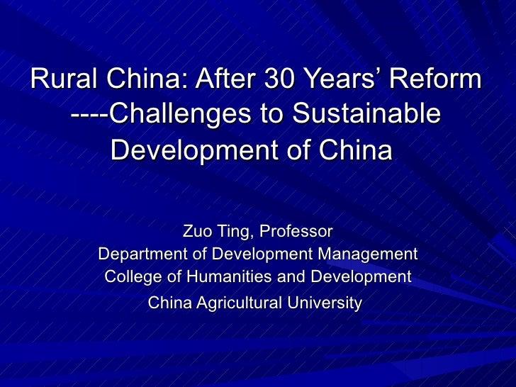 Rural China: After 30 Years' Reform ----Challenges to Sustainable Development of China   Zuo Ting, Professor Department of...