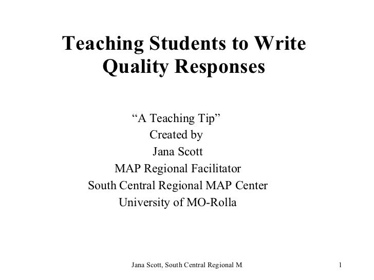 """Teaching Students to Write Quality Responses """" A Teaching Tip""""  Created by  Jana Scott MAP Regional Facilitator South Cent..."""