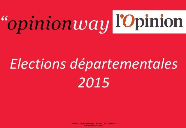 Elections départementales 2015 OpinionWay, 15 place de la République, 75003 Paris. Tél : 01 78 94 90 00 www.opinion-way.co...