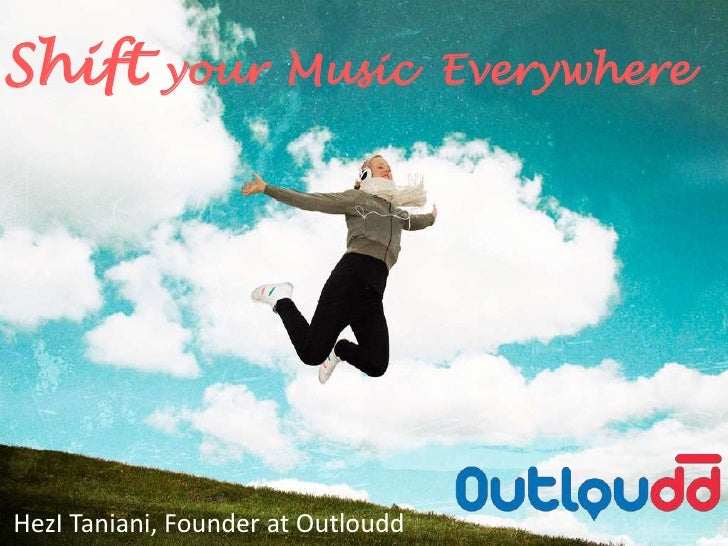 ShiftyourMusic  Everywhere<br />HezITaniani, Founder at Outloudd<br />