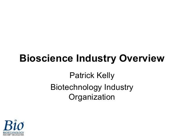Bioscience Industry Overview Patrick Kelly Biotechnology Industry Organization