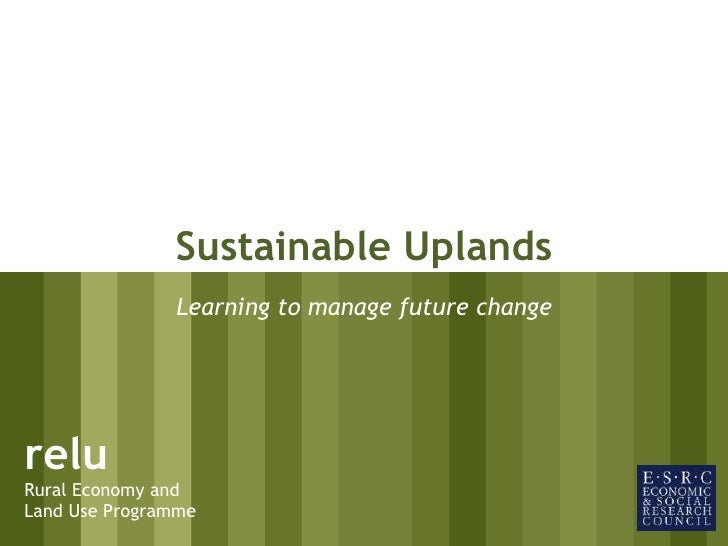 relu Rural Economy and Land Use Programme Sustainable Uplands Learning to manage future change