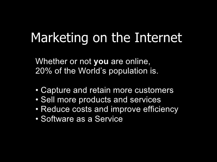 Marketing on the Internet  <ul><li>Whether or not  you  are online,  </li></ul><ul><li>20% of the World's population is. <...