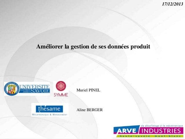 17/12/2013 Muriel PINEL Aline BERGER Améliorer la gestion de ses données produit