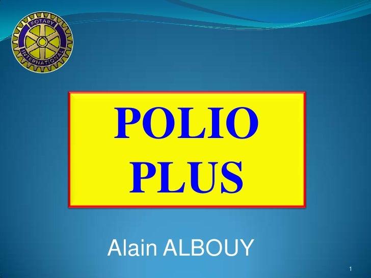 POLIO<br />PLUS<br />Alain ALBOUY<br />1<br />